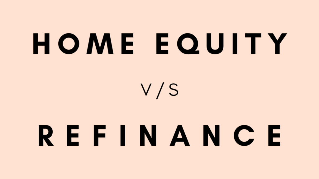 Home Equity or Refinance