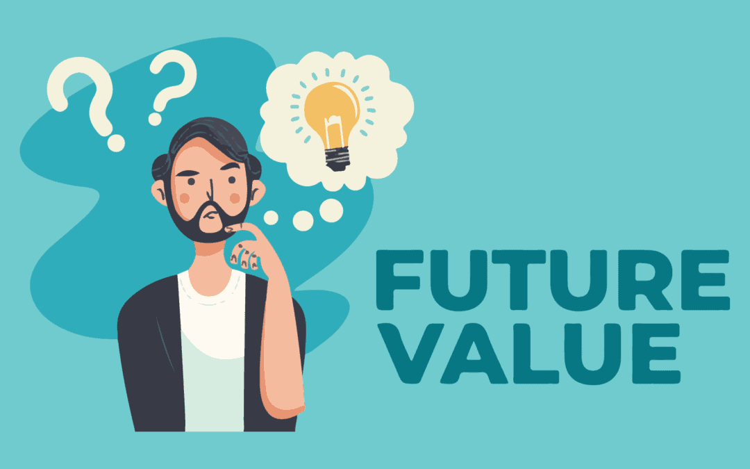 Future Value Explained [With Example]