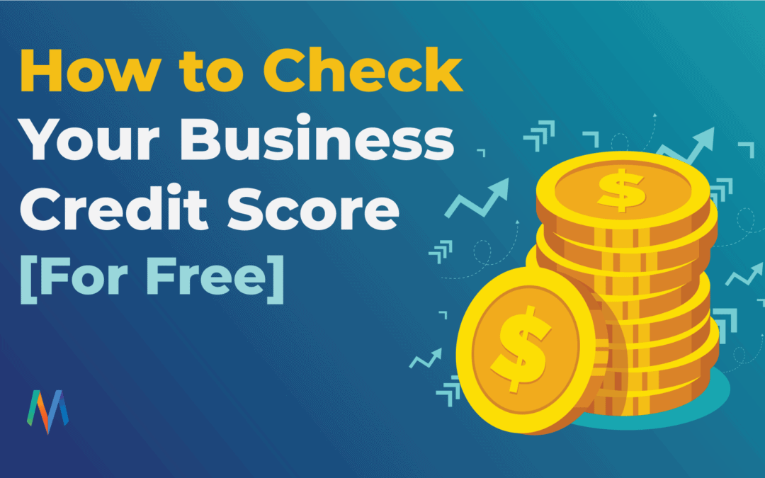 How to Check Your Business Credit Score (For Free)