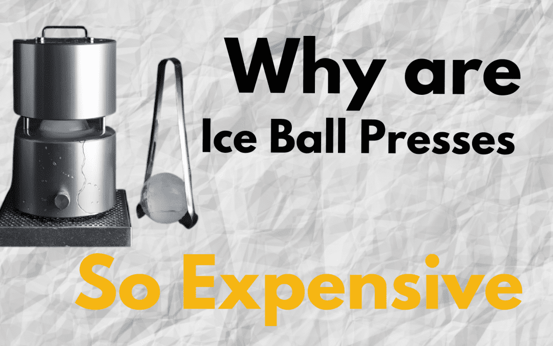 Why are Ice Ball Presses So Expensive